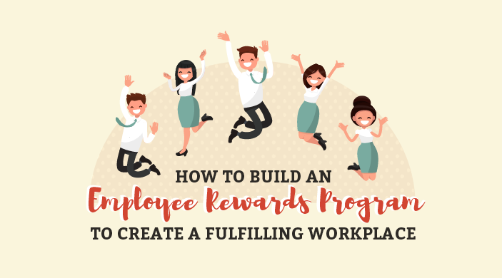 How to Build an Employee Rewards Program to Create a Fulfilling Workplace